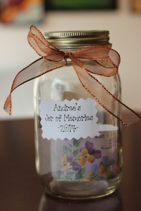 I am hopeful and optimistic that I will need a bigger jar to hold all of my good memories and events!